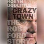 Crazy Town The Rob Ford Story, Robyn Doolittle