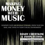Making Money with Music Generate Over 100 Revenue Streams, Grow Your Fan Base, and Thrive in Today's Music Environment, Randy Chertkow