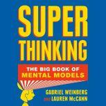 Super Thinking The Big Book of Mental Models, Gabriel Weinberg