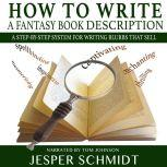 How to Write a Fantasy Book Description A step-by-step system for writing blurbs that sell, Jesper Schmidt