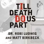 Till Death Do Us Part Love, Marriage, and the Mind of the Killer Spouse, Matt Birkbeck