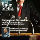 Purpose and Persuasion The Power of Rhetoric in Political History, Ken Masugi