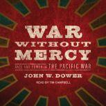 War Without Mercy  Race and Power in the Pacific War, John W. Dower