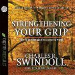 Strengthening Your Grip How to Be Grounded in a Chaotic World, Charles Swindoll