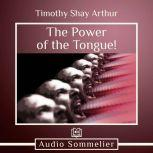 The Power of the Tongue!, Timothy Shay Arthur