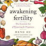 Awakening Fertility The Essential Art of Preparing for Pregnancy, Marisa Belger