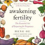 Awakening Fertility The Essential Art of Preparing for Pregnancy, Marisa Belger