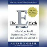 The E-Myth Revisited Why Most Small Businesses Don't Work and, Michael E. Gerber