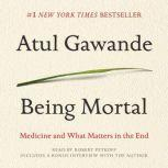 Being Mortal Medicine and What Matters in the End, Atul Gawande