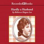 Hardly a Husband, Rebecca Hagan Lee