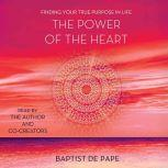 The Power of the Heart Finding Your True Purpose in Life, Baptist de Pape