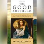 The Good Shepherd A Thousand-Year Journey from Psalm 23 to the New Testament, Kenneth E. Bailey