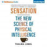 Sensation The New Science of Physical Intelligence, Thalma Lobel