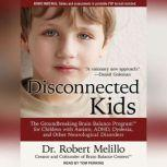 Disconnected Kids The Groundbreaking Brain Balance Program for Children with Autism, ADHD, Dyslexia, and Other Neurological Disorders, Dr. Robert Melillo