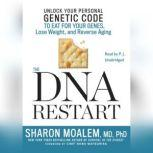 The DNA Restart Unlock Your Personal Genetic Code to Eat for Your Genes, Lose Weight, and Reverse Aging, Sharon Moalem, MD, PhD