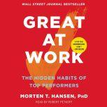 Great at Work How Top Performers Do Less, Work Better, and Achieve More, Morten Hansen