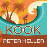 Kook What Surfing Taught Me About Love, Life, and Catching the Perfect Wave, Peter Heller