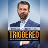 Triggered How the Left Thrives on Hate and Wants to Silence Us, Donald Trump Jr.
