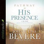 Pathway to His Presence A 40-Day Journey to Intimacy With God, John Bevere