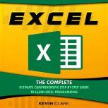 Excel The Complete Ultimate Comprehensive Step-By-Step Guide To Learn Excel Programming, Kevin Clark