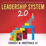 Leadership System 2.0, Forrest W. Breyfogle III
