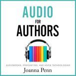 Audio For Authors Audiobooks, Podcasting, And Voice Technologies, Joanna Penn