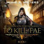 To Kill a Fae, Jamie A. Waters