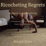 Ricocheting Regrets Sadness in my Positivity, Joseph Batte