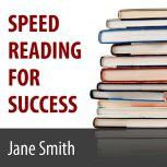 Speed Reading for Success How to Find, Absorb and Retain the Information You Need for Success, Jane Smith
