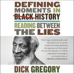 Defining Moments in Black History Reading Between the Lies, Dick Gregory