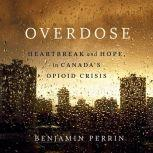 Overdose Heartbreak and Hope in Canada's Opioid Crisis, Benjamin Perrin