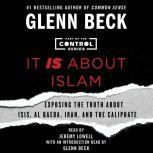 It IS About Islam Exposing the Truth About ISIS, Al Qaeda, Iran, and the Caliphate, Glenn Beck