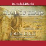 Trail of Tears The Rise and Fall of the Cherokee Nation, John Ehle