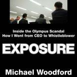 Exposure Inside the Olympus Scandal: How I Went from CEO to Whistleblower, Michael Woodford