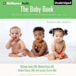 The Baby Book Everything You Need to Know About Your Baby From Birth to Age Two, William Sears, MD