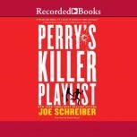Perry's Killer Playlist, Joe Schreiber