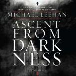 Ascent from Darkness How Satan's Soldier Became God's Warrior, Michael Leehan