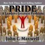 Pride-A Leaders Greatest Problem, John Maxwell
