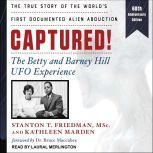 Captured! The Betty and Barney Hill UFO Experience (60th Anniversary Edition): The True Story of the World's First Documented Alien Abduction, MSc Friedman