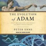 Evolution of Adam What the Bible Does and Doesn't Say about Human Origins, Peter Enns