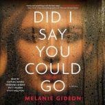 Did I Say You Could Go, Melanie Gideon