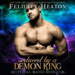 Seduced by a Demon King (Eternal Mates Paranormal Romance Series Book 17), Felicity Heaton