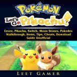 Pokemon Lets Go, Eevee, Pikachu, Switch, Moon Stones, Pokedex, Walkthrough, Items, Tips, Cheats, Download, Guide Unofficial, Leet Gamer