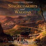 Stagecoaches and Wagons: The History of Overland Transportation Companies and Methods in 19th Century America, Charles River Editors