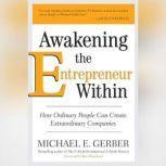 Awakening the Entrepreneur Within, Michael E. Gerber