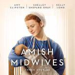 Amish Midwives Three Stories, Amy Clipston