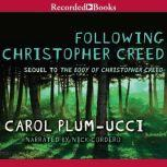 Following Christopher Creed The sequel to The Body of Christopher Creed, Carol Plum-Ucci