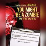You Might Be a Zombie and Other Bad News Shocking but Utterly True Facts, null Cracked.com