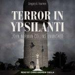 Terror in Ypsilanti John Norman Collins Unmasked, Gregory A. Fournier