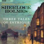 Sherlock Holmes: Three Tales of Intrigue, Sir Arthur Conan Doyle